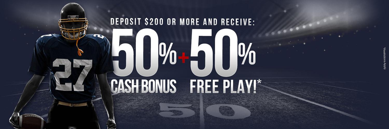 50% Cash Bonus +  50% Free Play!*