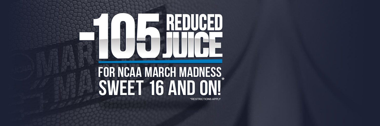 -105 Reduced Juice for NCAA March Madness Sweet 16 and on!*