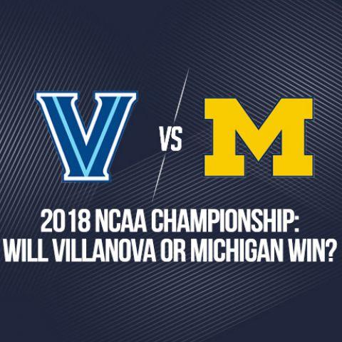2018 NCAA Championship: Will Villanova or Kansas Win?